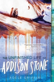 The Unfinished Life of Addison Stone: A Novel ebook by Adele Griffin