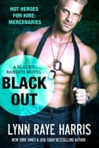 Black Out - A Black's Bandits Novel ebook by Lynn Raye Harris