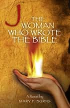 The Woman Who Wrote the Bible ebook by Mary Burns
