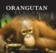 Orangutan Rescue - Saving Borneo's???Orangutans ebook by Sean Whyte,Alan Knight