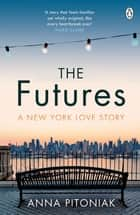 The Futures - A New York love story 電子書 by Anna Pitoniak