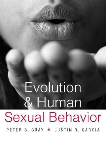 Evolution and Human Sexual Behavior ebook by Peter B. Gray