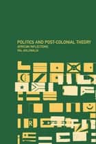 Politics and Post-Colonial Theory - African Inflections eBook by Pal Ahluwalia