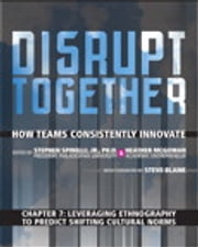 Leveraging Ethnography to Predict Shifting Cultural Norms (Chapter 7 from Disrupt Together) ebook by Stephen Spinelli Jr.,Heather McGowan