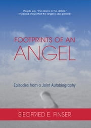 Footprints of an Angel: Episodes from a Joint Autobigraphy ebook by Siegfried E. Finser