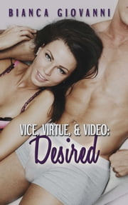 Vice, Virtue, & Video: Desired ebook by Bianca Giovanni