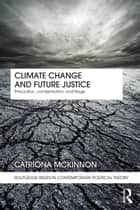 Climate Change and Future Justice ebook by Catriona McKinnon