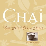 Chai - The Spice Tea of India ebook by Diana Rosen