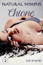 Natural Nymphs 2: Chione ebook by Lux Zakari