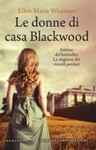 Le donne di casa Blackwood eBook by Ellen Marie Wiseman