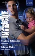 Soldier's Redemption/Internal Affairs ebook by Alice Sharpe, Alana Matthews