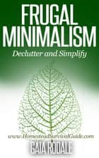 Frugal Minimalism: Declutter and Simplify ebook by Gaia Rodale