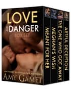 Love and Danger Box Set ebook by Amy Gamet