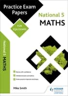 National 5 Maths: Practice Papers for SQA Exams ebook by Mike Smith