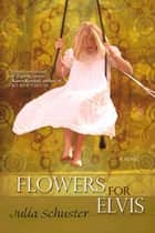 Flowers For Elvis ebook by Julia Schuster