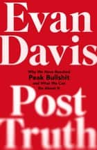 Post-Truth - Why We Have Reached Peak Bullshit and What We Can Do About It ebook by Evan Davis