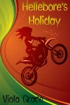 Hellebore's Holiday ebook by Viola Grace