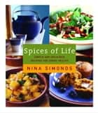 Spices of Life - Simple and Delicious Recipes for Great Health ebook by Nina Simonds