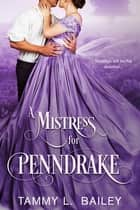 A Mistress for Penndrake ebook by Tammy L. Bailey