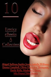 10 Erotica eBooks – A Collection ebook by Abigail Sullivan,Isabella Williams,Emma Campbell,Olivia Davis