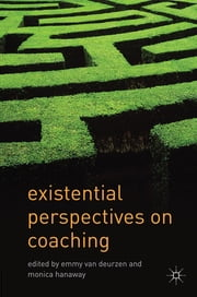 Existential Perspectives on Coaching ebook by Professor Emmy van Deurzen,Monica Hanaway