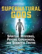 Supernatural Gods - Spiritual Mysteries, Psychic Experiences, and Scientific Truths ebook by