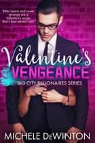 Valentine's Vengeance - Big City Billionaires ebook by Michele de Winton