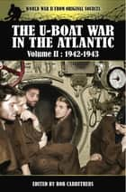 The U-Boat War in the Atlantic, 1942–1943 ebook by Bob Carruthers