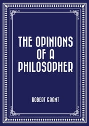 The Opinions of a Philosopher ebook by Robert Grant