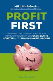 Profit first - een simpel systeem om je bedrijf te transformeren van een cash-eating monster in een money-making machine ebook by Mike Michalowicz, Tosca Weijers, Femke Hogema