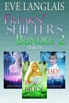 Freakn' Shifters Bundle 2 ebook by Eve Langlais