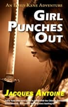Girl Punches Out - An Emily Kane Adventure, #2 ebook by Jacques Antoine