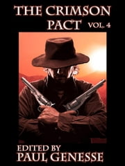 The Crimson Pact - Volume Four ebook by Kelly Swails,Usman T. Malik,Sarah Hans,Chante McCoy,Patrick M. Tracy
