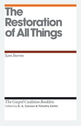 The Restoration of All Things ebook by Sam Storms,D. A. Carson,Timothy J. Keller