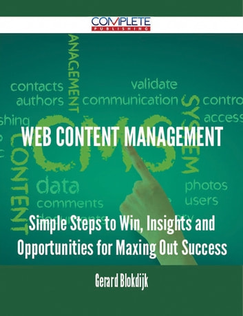 Web Content Management - Simple Steps to Win, Insights and Opportunities for Maxing Out Success ebook by Gerard Blokdijk