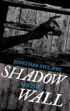Shadow On The Wall ebook by Jonathan Aycliffe