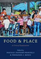 Food and Place - A Critical Exploration ebook by Pascale Joassart-Marcelli, Fernando J. Bosco