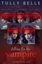 Falling for the Vampire - Complete Box Set ebook by Tully Belle