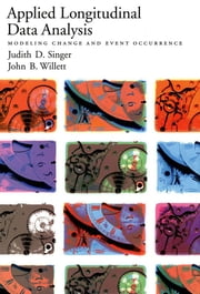 Applied Longitudinal Data Analysis - Modeling Change and Event Occurrence ebook by Judith D. Singer, John B. Willett