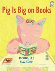 Pig Is Big on Books ebook by Douglas Florian