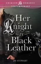 Her Knight in Black Leather ebook by JM Stewart