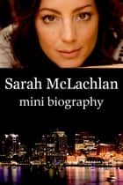 Sarah McLachlan Mini Biography ebook by eBios