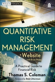 Quantitative Risk Management - A Practical Guide to Financial Risk ebook by Thomas S. Coleman,Bob Litterman