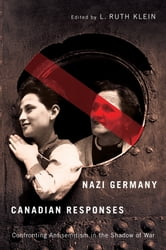 Nazi Germany, Canadian Responses - Confronting Antisemitism in the Shadow of War ebook by