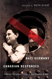 Nazi Germany, Canadian Responses - Confronting Antisemitism in the Shadow of War ebook by L. Ruth Klein