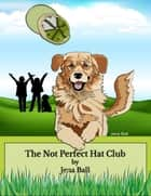 The Not Perfect Hat Club ebook by Jena Ball