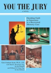YOU THE JURY - Deciding Guilt or Innocence in a Recovered Memory Case ebook by Gini G Scott