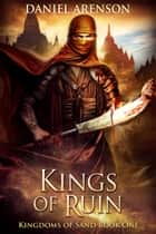 Kings of Ruin - Kingdoms of Sand Book 1 ebook by Daniel Arenson