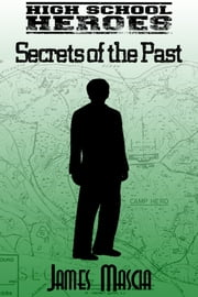 High School Heroes: Secrets of the Past ebook by James Mascia