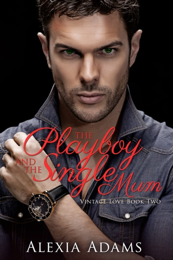 The Playboy and The Single Mum ebook by Alexia Adams